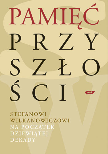 okładka Pamięć przyszłości. Stefanowi Wilkanowiczowi na początek dziewiątej dekadyksiążka |  |