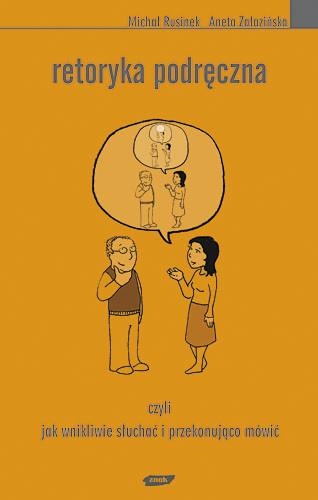okładka Retoryka podręczna. Czyli jak wnikliwie słuchać i przekonująco mówić, Książka | Michał Rusinek, Załazińska Aneta