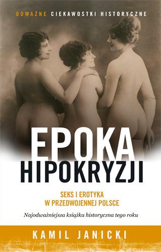 okładka Epoka hipokryzji. Seks i erotyka w przedwojennej Polsce, Książka | Kamil Janicki