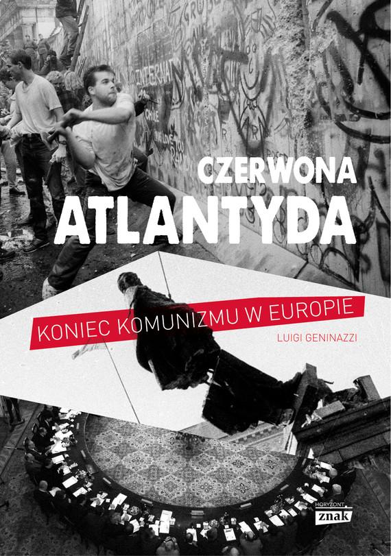 okładka Czerwona Atlantyda. Upadek komunizmu w Europie , Książka | Luigi Geninazzi