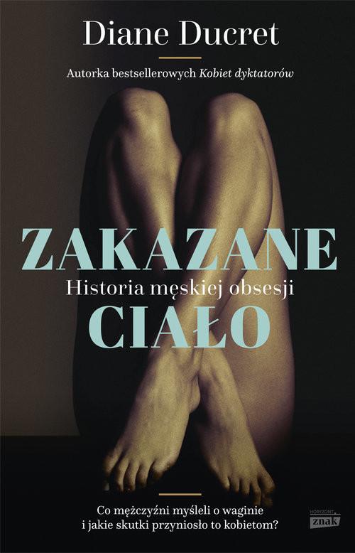 okładka Zakazane ciało. Historia męskiej obsesji, Książka | Ducret Diane