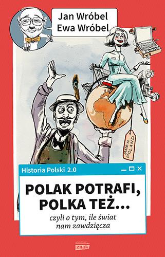 okładka Historia Polski 2.0: Polak potrafi, Polka też... czyli o tym, ile świat nam zawdzięcza, Książka | Wróbel Jan, Wróbel Ewa
