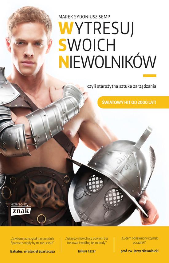 okładka Wytresuj swoich niewolników …czyli starożytna sztuka zarządzania, Książka | Sydoniusz  Semp Marek
