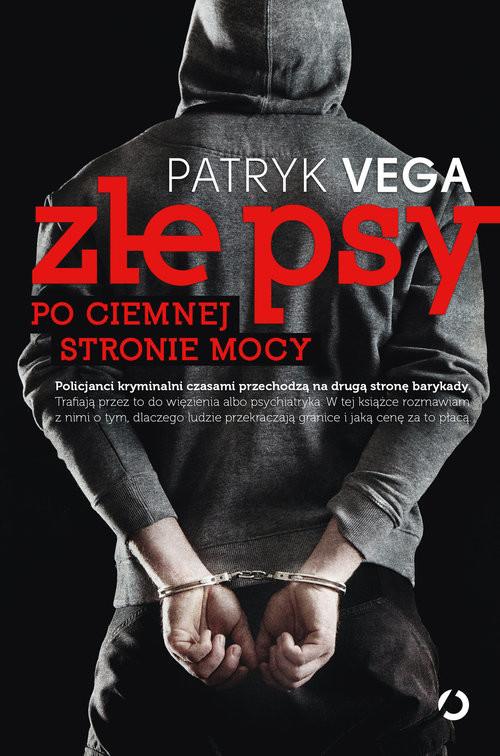 okładka Złe psy. Po ciemnej stronie mocy , Książka | Vega Patryk