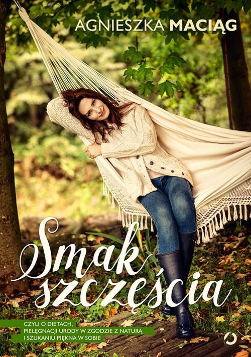 okładka Smak szczęścia, czyli o dietach, modzie, medytacji i kąpieli w płatkach róż, Książka | Agnieszka Maciąg