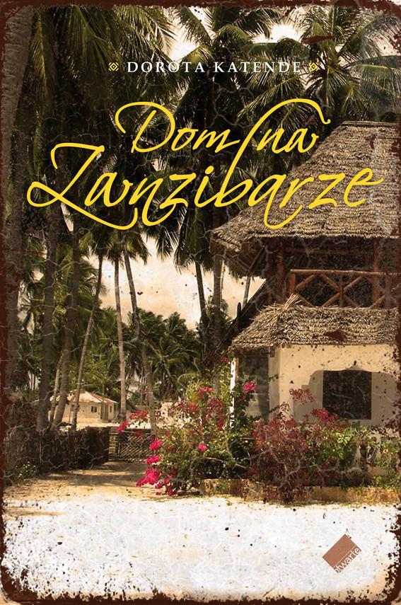 okładka Dom na Zanzibarze, Książka | Dorota Katende
