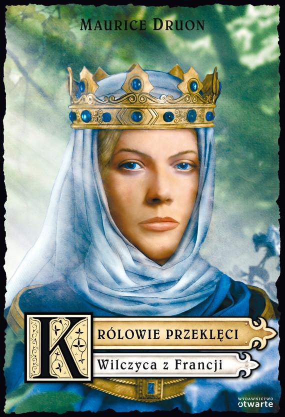 okładka Królowie przeklęci. Wilczyca z Francji, Książka | Maurice Druon
