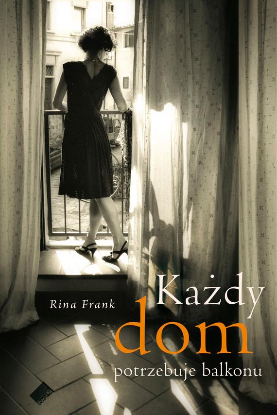 okładka Każdy dom potrzebuje balkonu, Książka | Frank Rina