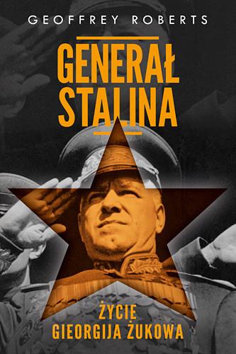 okładka Generał Stalina. Życie Gieorgija Żukowa, Książka | Geoffrey Roberts