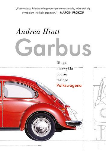 okładka Garbus. Długa, niezwykła podróż małego Volkswagena, Książka   Hiott Andrea