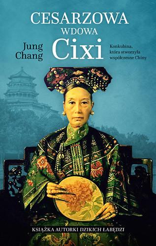okładka Cesarzowa wdowa Cixi. Konkubina, która stworzyła współczesne Chiny, Książka | Chang Jung