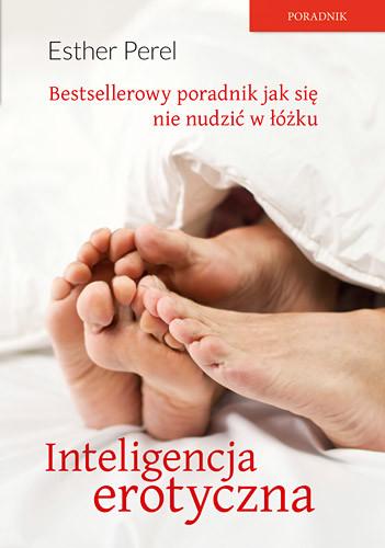 okładka Inteligencja erotyczna. Seks, kłamstwa i domowe pieleszeksiążka      Perel Esther