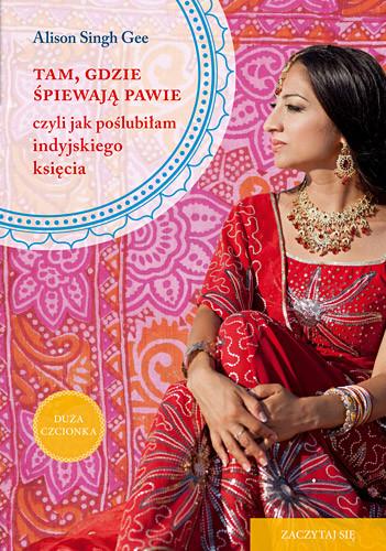 okładka Tam, gdzie śpiewają pawie, czyli jak poślubiłam indyjskiego księcia , Książka | Singh Gee Alison