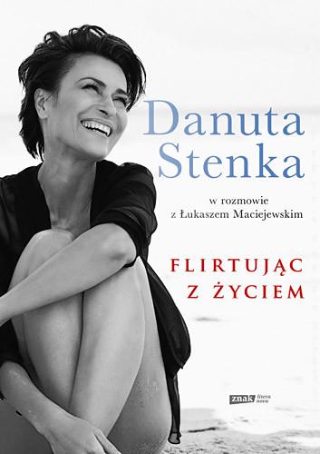 okładka Flirtując z życiem , Książka | Danuta Stenka, Łukasz Maciejewski