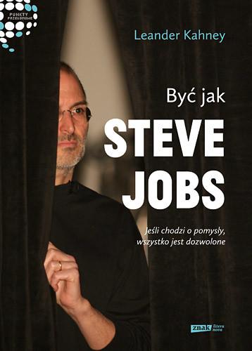 okładka Być jak Steve Jobs. Jeśli chodzi o pomysły, wszystko jest dozwoloneksiążka |  | Kahney Leander