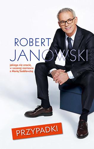 okładka Przypadki. Robert Janowski, jakiego nie znacie, w szczerej rozmowie z Marią Szabłowską , Książka | Janowski Robert