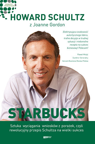 okładka Starbucks. Sztuka wyciągania wniosków z porażek, czyli rewolucyjny przepis Schultza na wielki sukces, Książka | Howard Schultz