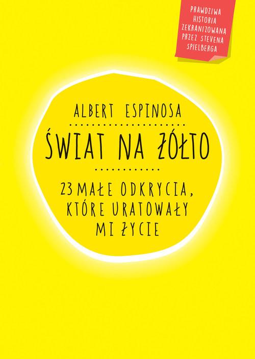 okładka Świat na żółto. 23 małe odkrycia, które uratowały mi życie, Książka   Albert Espinosa