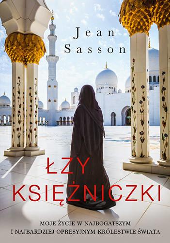 okładka Łzy księżniczki. Moje życie w najbogatszym i najbardziej opresyjnym królestwie świata, Książka   Jean Sasson