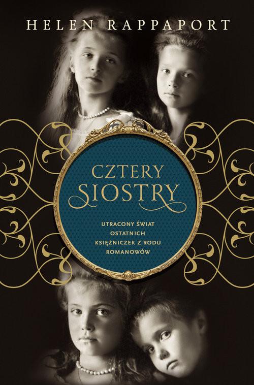 okładka Cztery siostry. Utracony świat ostatnich księżniczek z rodu Romanowów, Książka   Rappaport Helen