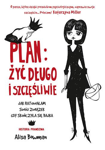okładka Plan: żyć długo i szczęśliwie. Jak ratowałam swój związek, gdy skończyła się bajka, Książka | Bowman Alisa