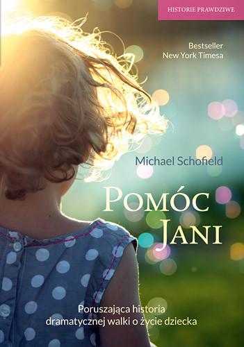 okładka Pomóc Jani. Dziewczynka pogrążona w obłędzie i walka o jej ocalenie , Książka | Michael Schofield