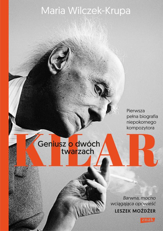 okładka Kilar. Geniusz o dwóch twarzach , Książka | Maria Wilczek-Krupa
