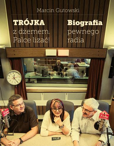 okładka Trójka z dżemem - palce lizać! Biografia pewnego radia, Książka | Gutowski Marcin