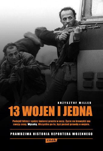 okładka 13 wojen i jedna. Prawdziwa historia reportera wojennego, Książka   Miller Krzysztof