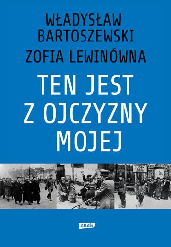 okładka Ten jest z ojczyzny mojej. Polacy z pomocą Żydom 1939–1945, Książka | Bartoszewski Władysław