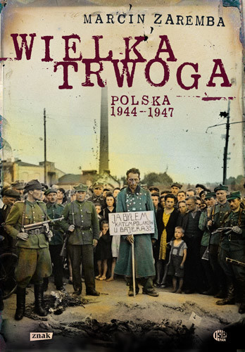 okładka Wielka Trwoga. Polska 1944 – 1947. Ludowa reakcja na kryzys, Książka | Marcin  Zaremba