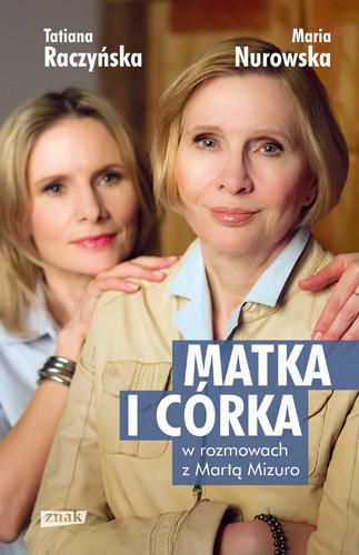 okładka Matka i córka. Maria Nurowska i Tatiana Raczyńska w rozmowach z Martą Mizuro, Książka | Maria Nurowska, Raczyńska Tatiana