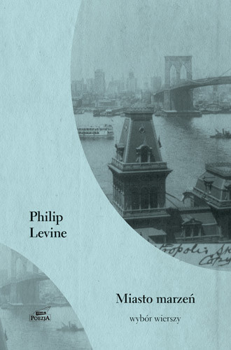 okładka Miasto marzeń. Wybór wierszy, Książka   Levine Philip