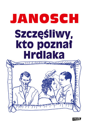okładka Szczęśliwy, kto poznał Hrdlaka, Książka | Janosch
