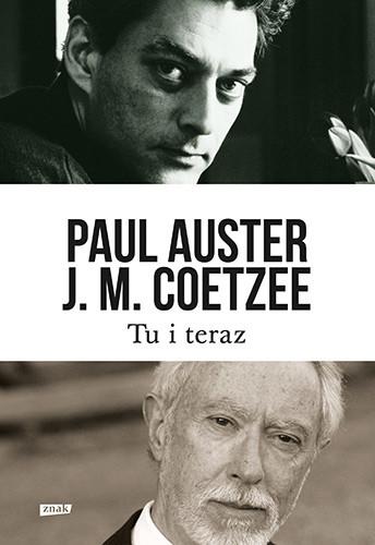 okładka Tu i teraz. Listy 2008–2011 , Książka | Paul Auster, Maxwell Coetzee John