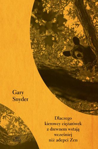 okładka Dlaczego kierowcy ciężarówek z drewnem wstają wcześniej niż adepci Zen, Książka   Snyder Gary