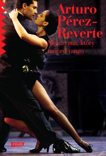 okładka Mężczyzna, który tańczył tango, Książka | Pérez-Reverte Arturo