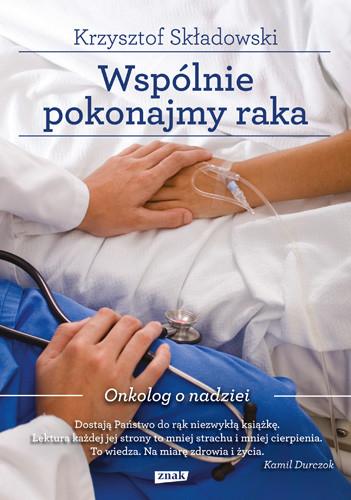 okładka Wspólnie pokonajmy raka. Onkolog o nadziei, Książka | Składowski Krzysztof