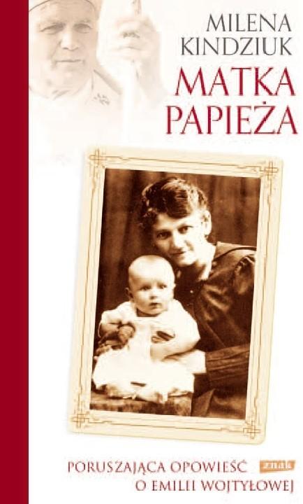 okładka Matka Papieża. Poruszająca opowieść o Emilii Wojtyłowej, Książka | Milena Kindziuk