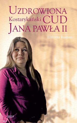 okładka Uzdrowiona. Kostarykański cud Jana Pawła II, Książka | Elżbieta Ruman