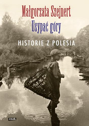 okładka Usypać góry. Historie z Polesia, Książka | Szejnert Małgorzata