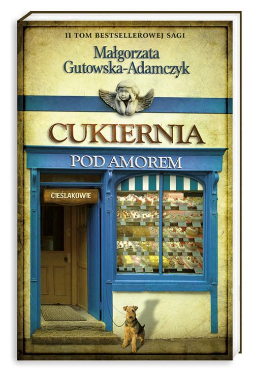 okładka Cukiernia Pod Amorem. Tom 2. Cieślakowie, Książka | Gutowska-Adamczyk Małgorzata