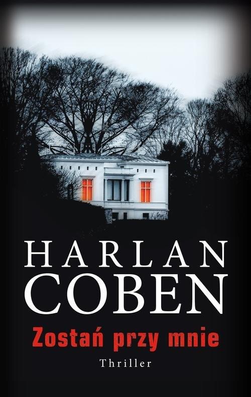 okładka Zostań przy mnie, Książka   Coben Harlan