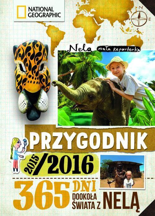 okładka Przygodnik 2015/2016. 365 dni dookoła świata z Nelą , Książka | Reporterka Nela Mała