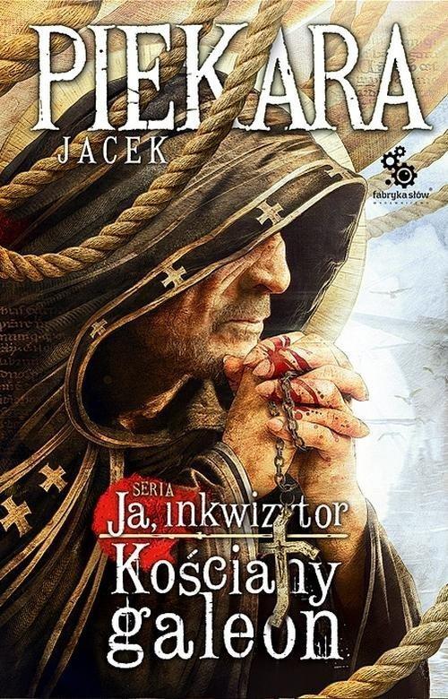 okładka Ja, Inkwizytor. Kościany galeon, Książka | Piekara Jacek