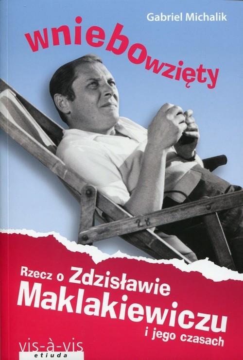 okładka Wniebowzięty. Rzecz o Zdzisławie Maklakiewiczu i jego czasach, Książka | Michalik Gabriel