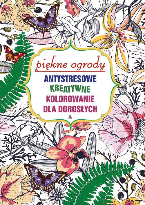 okładka Piękne ogrody. Antystresowe kreatywne kolorowanie dla dorosłych, Książka | Zbiorowy