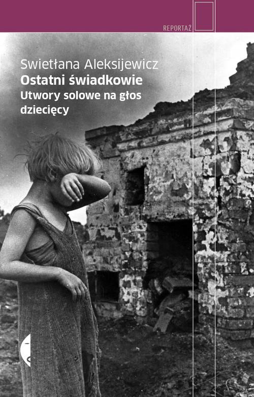 okładka Ostatni świadkowie. Utwory solowe na głos dziecięcy, Książka | Aleksijewicz Swietłana