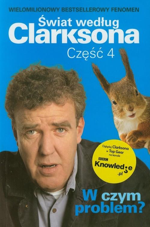 okładka Świat według Clarksona Część 4 - W czym problem?, Książka | Jeremy Clarkson