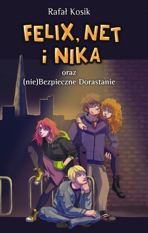 okładka Felix, Net i Nika oraz (nie)Bezpieczne Dorastanie , Książka | Kosik Rafał